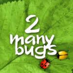 2 Many Bugs